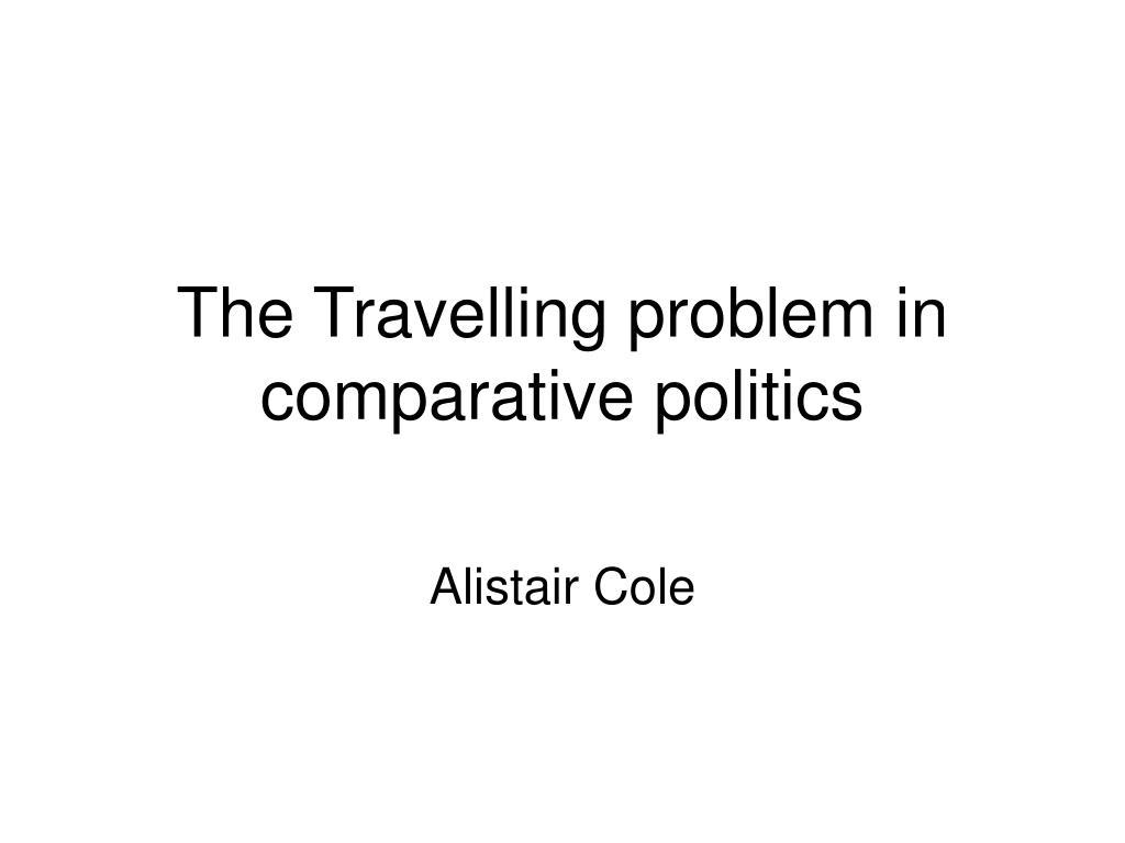 the travelling problem in comparative politics l.