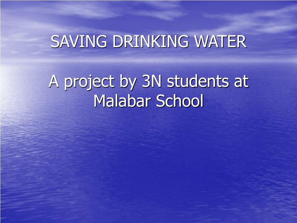 saving drinking water a project by 3n students at malabar school l.