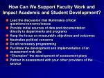 how can we support faculty work and impact academic and student development