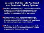 questions that may help you recast your services or delivery systems
