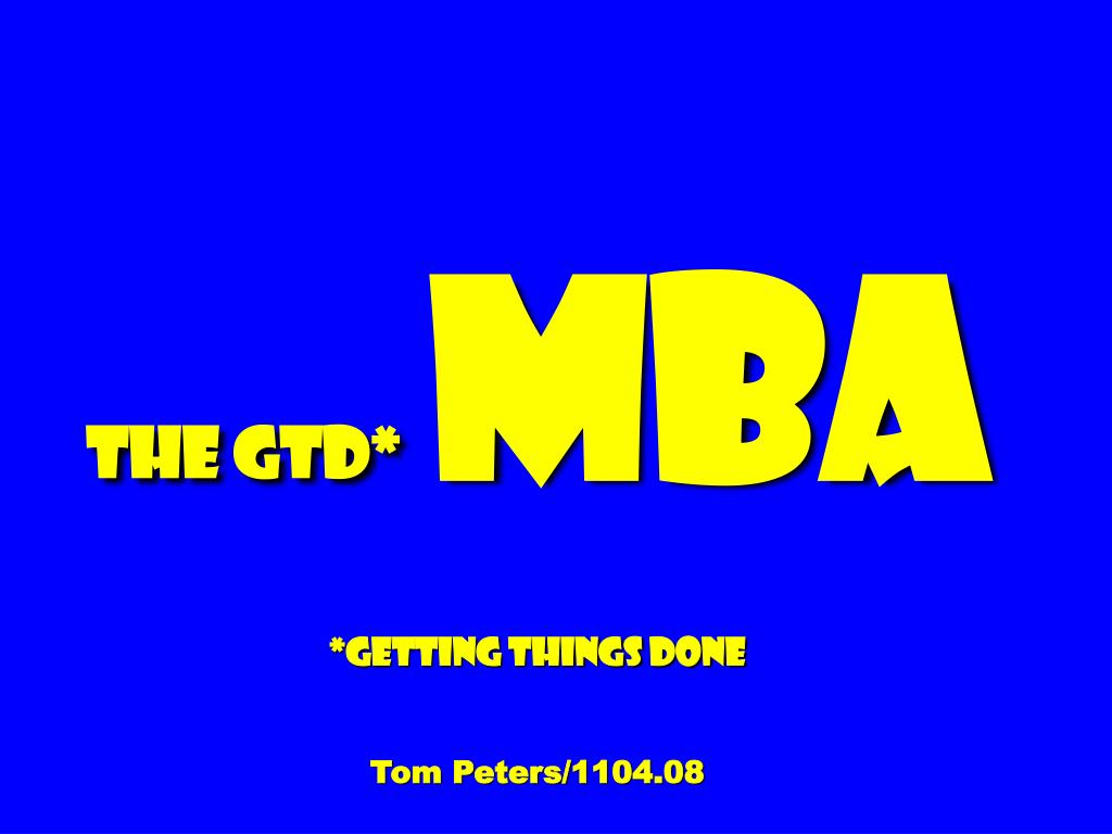 the gtd mba getting things done tom peters 1104 08 l.