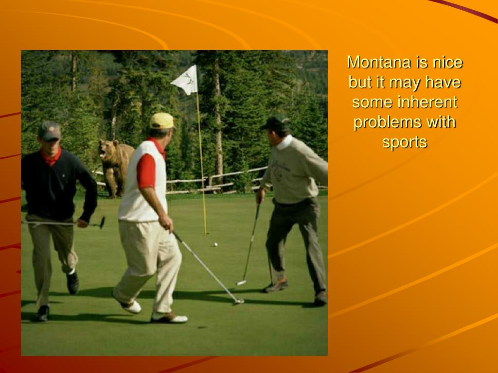 Montana is nice but it may have some inherent problems with sports