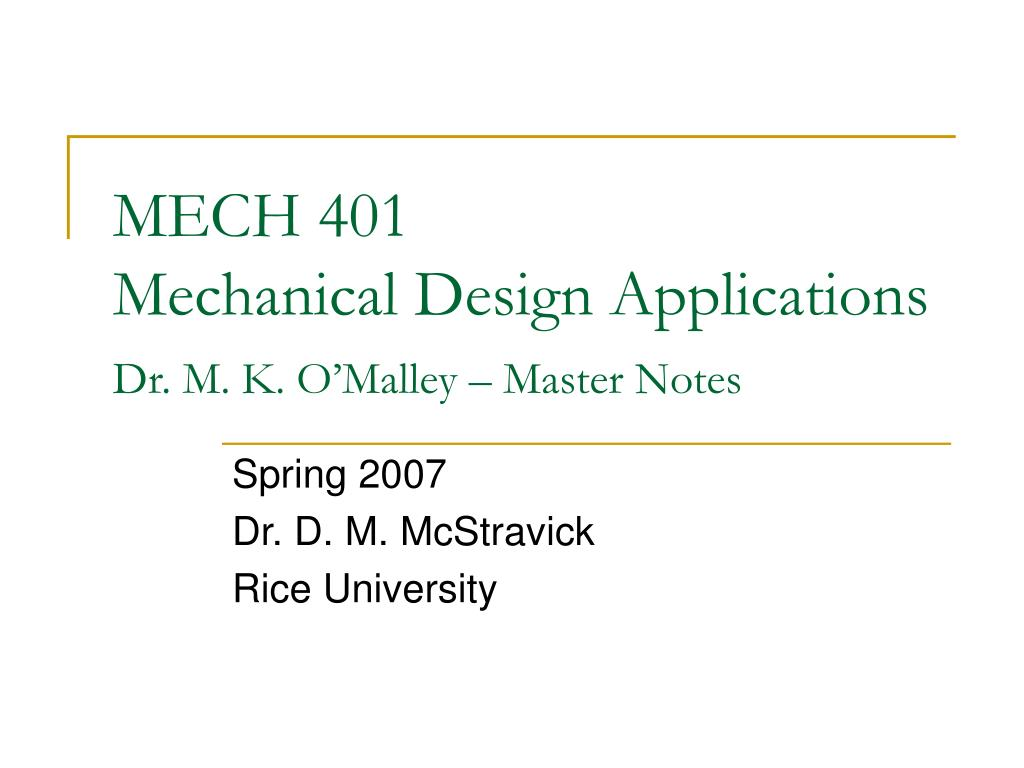 mech 401 mechanical design applications dr m k o malley master notes l.