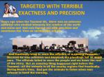 targeted with terrible exactness and precision