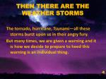 then there are the weather storms