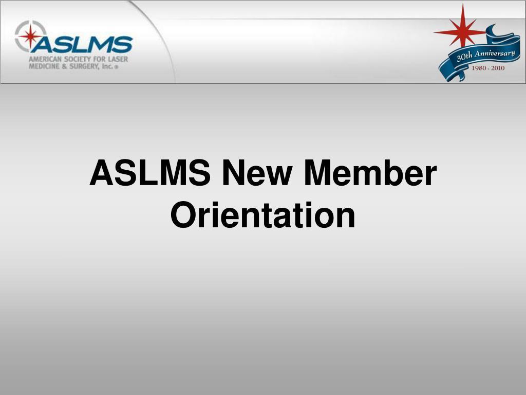 aslms new member orientation l.
