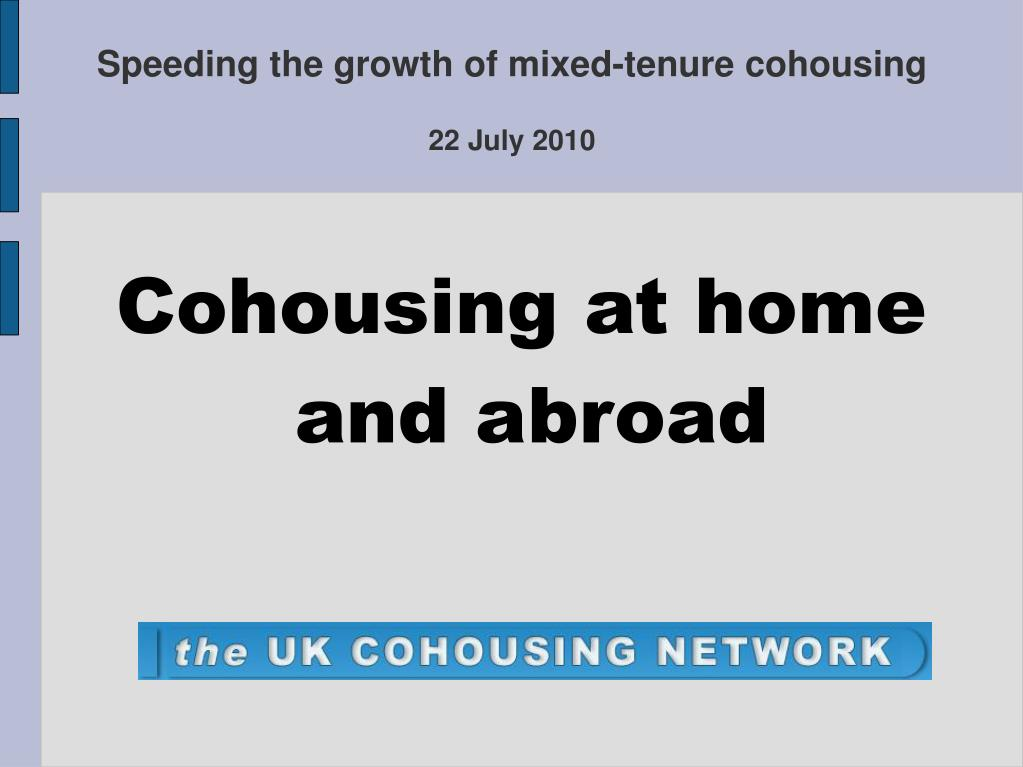 speeding the growth of mixed tenure cohousing 22 july 2010 l.