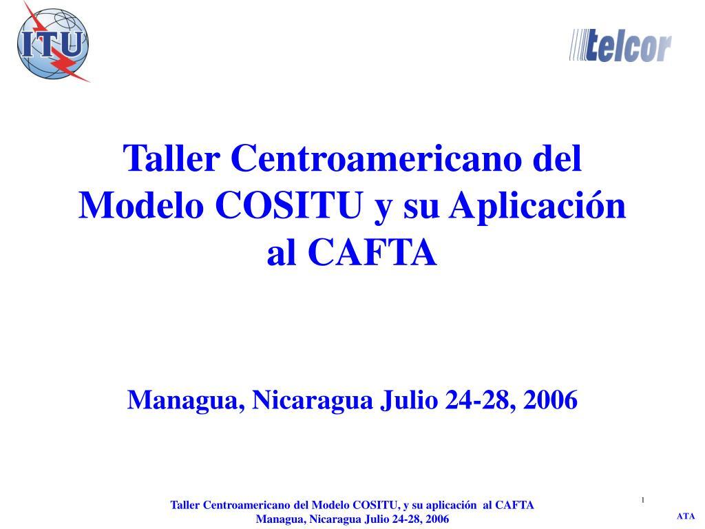 taller centroamericano del modelo cositu y su aplicaci n al cafta l.