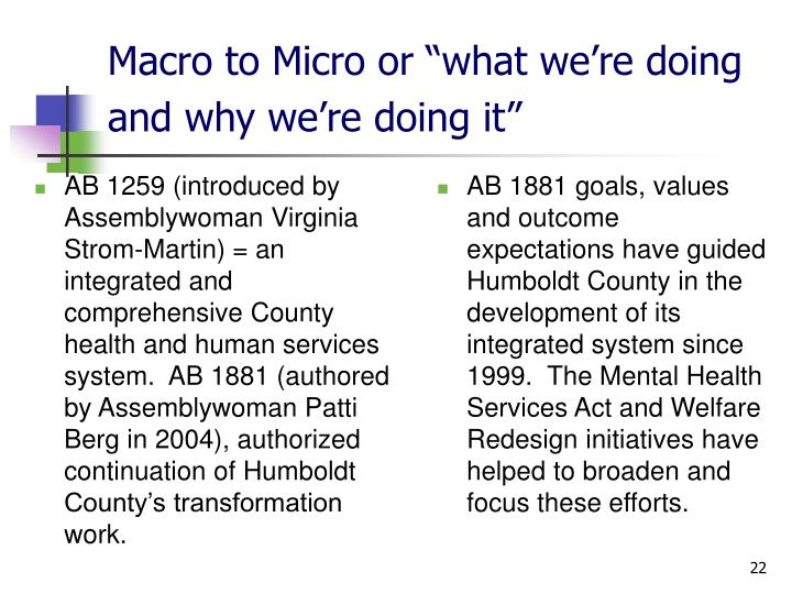 AB 1259 (introduced by Assemblywoman Virginia Strom-Martin) = an integrated and comprehensive County health and human services system.  AB 1881 (authored by Assemblywoman Patti Berg in 2004), authorized continuation of Humboldt County's transformation work.