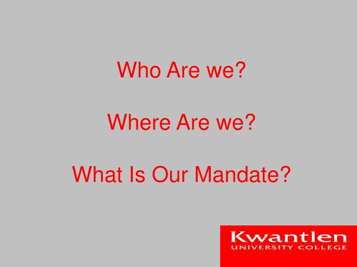 Who are we where are we what is our mandate