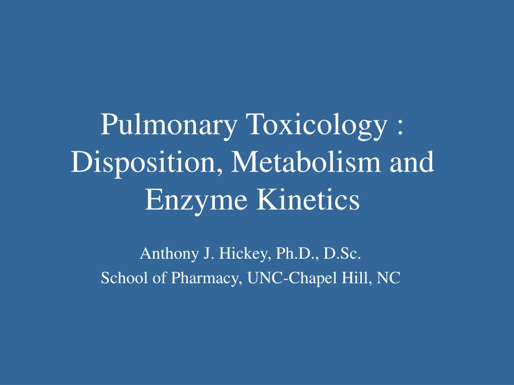 pulmonary toxicology disposition metabolism and enzyme kinetics l.