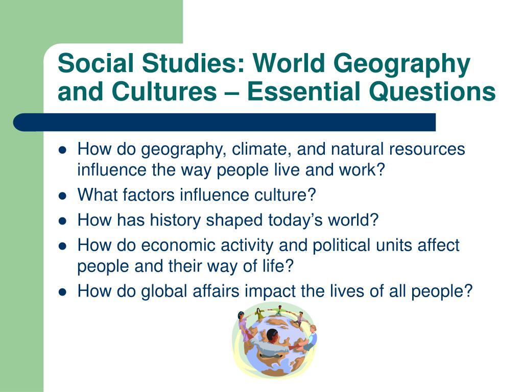 Social Studies: World Geography and Cultures – Essential Questions