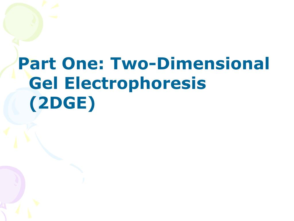 Part One: Two-Dimensional Gel Electrophoresis (2DGE)