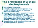 the drawbacks of 2 d gel electrophoresis