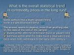 what is the overall statistical trend in commodity prices in the long run