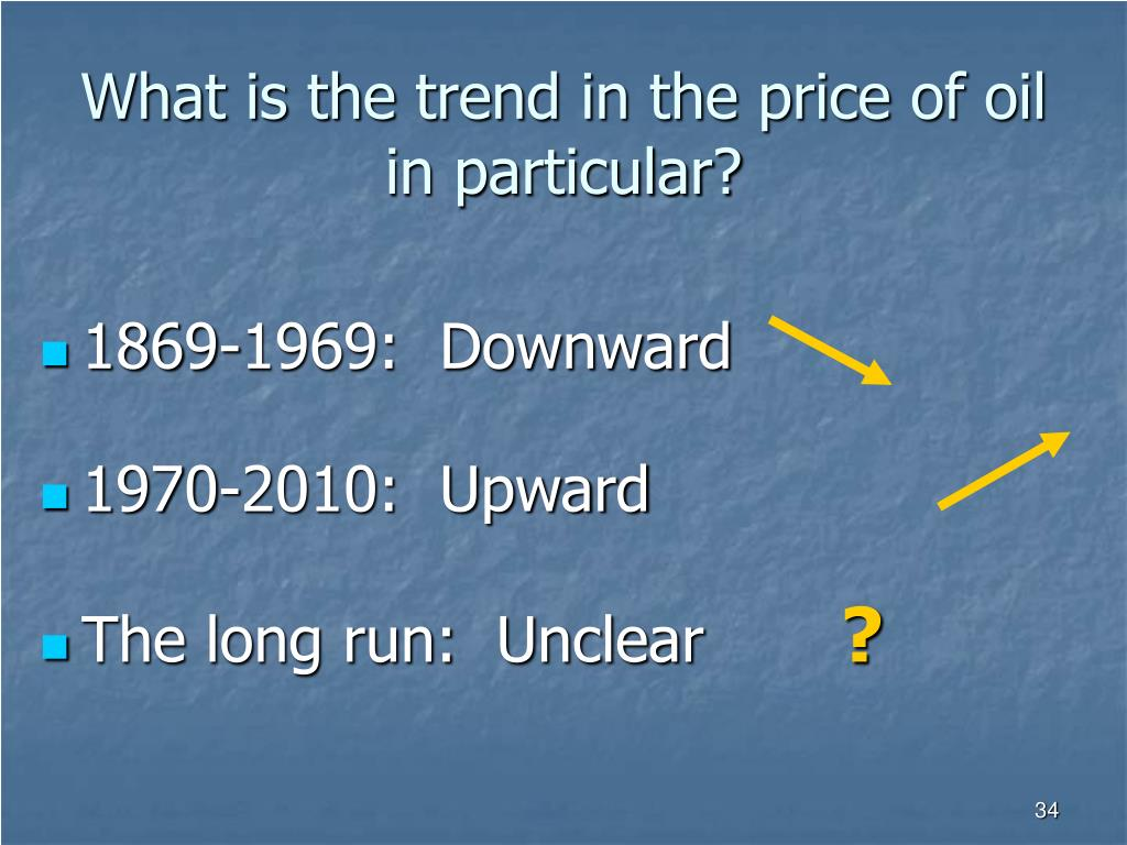 What is the trend in the price of oil in particular?