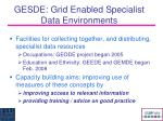 gesde grid enabled specialist data environments