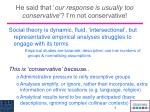 he said that our response is usually too conservative i m not conservative