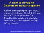 p vivax ve p ovale nin lkemizdeki standart sa alt m