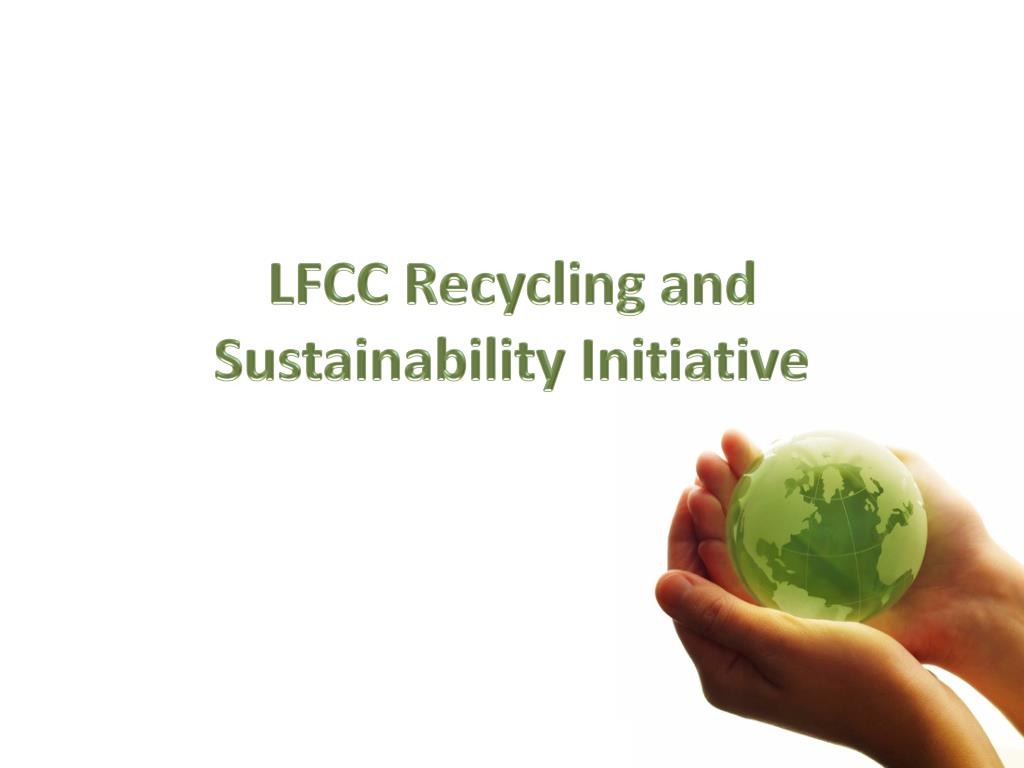 lfcc recycling and sustainability initiative l.