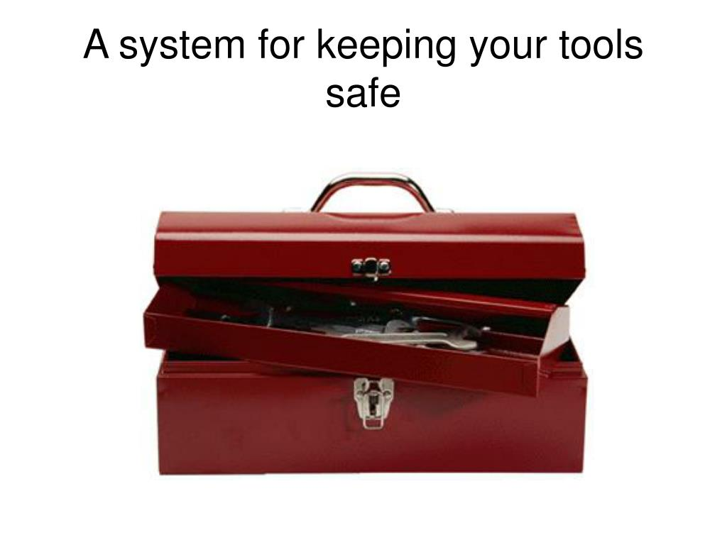 A system for keeping your tools safe