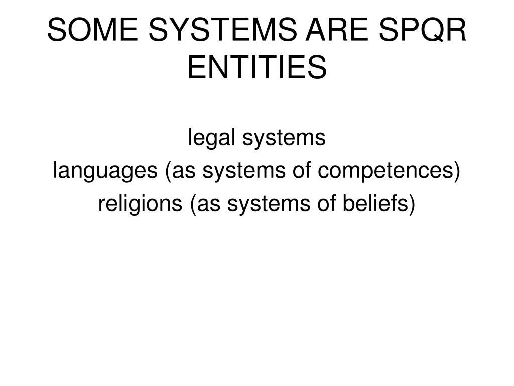 SOME SYSTEMS ARE SPQR ENTITIES