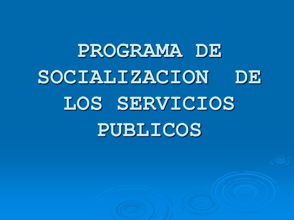 programa de socializacion de los servicios publicos l.