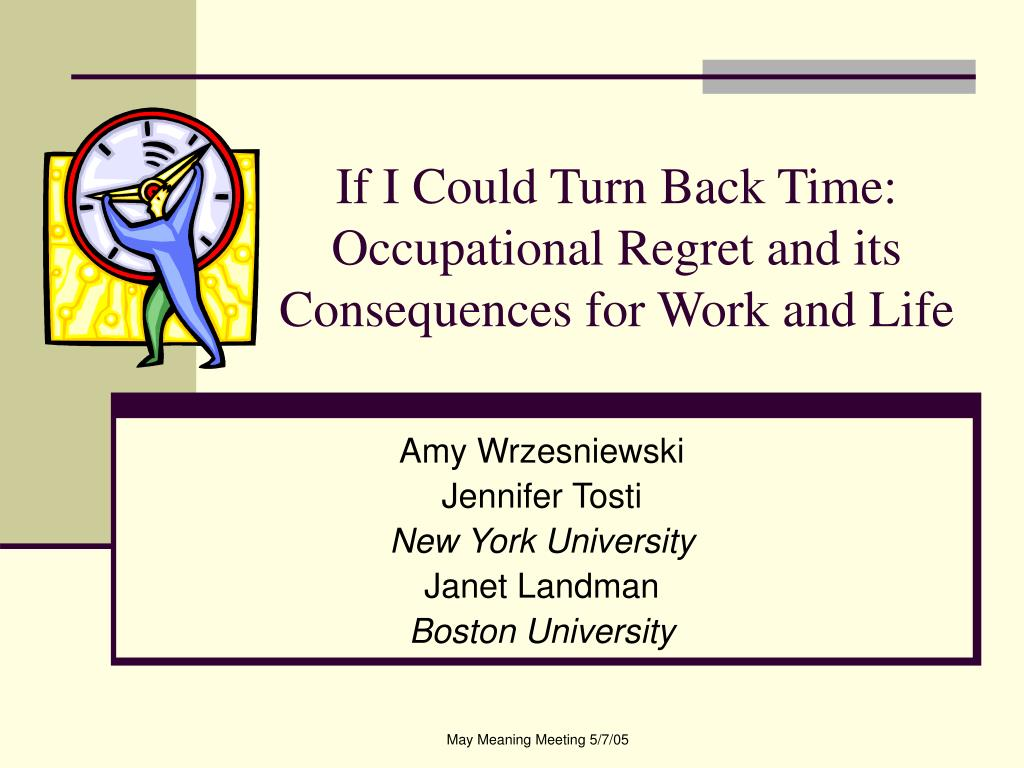 if i could turn back time occupational regret and its consequences for work and life l.