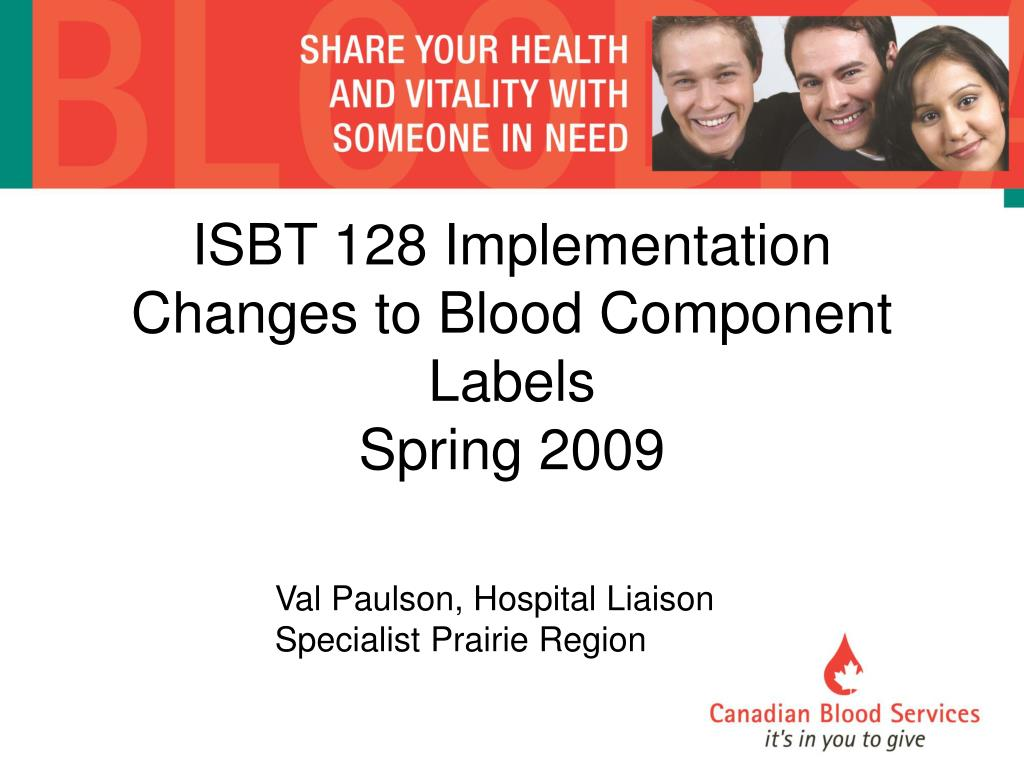 isbt 128 implementation changes to blood component labels spring 2009 l.