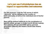 let s just see if ethnicity race has an impact on opportunities and outcomes