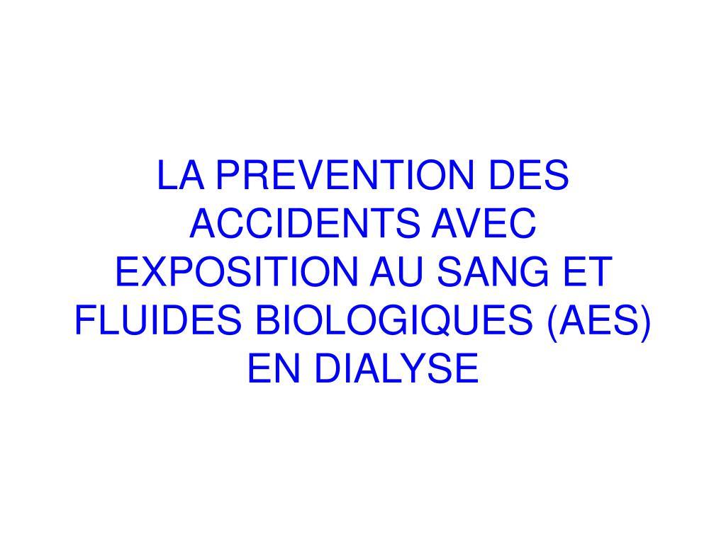 la prevention des accidents avec exposition au sang et fluides biologiques aes en dialyse l.