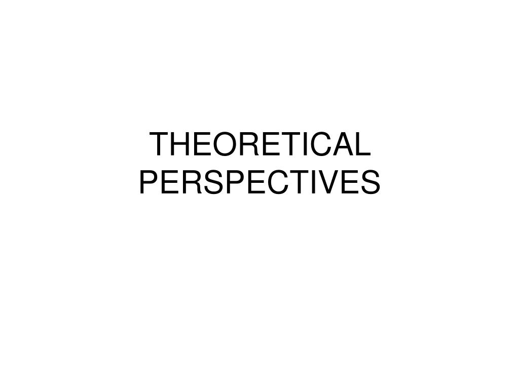 theoretical perspectives l.