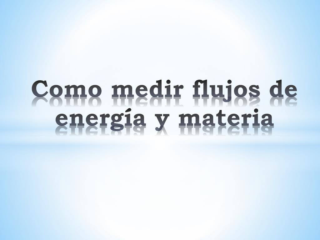 como medir flujos de energ a y materia l.