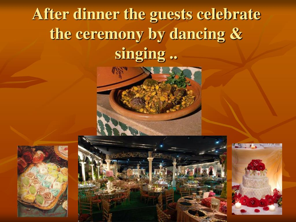 After dinner the guests celebrate the ceremony by dancing & singing ..