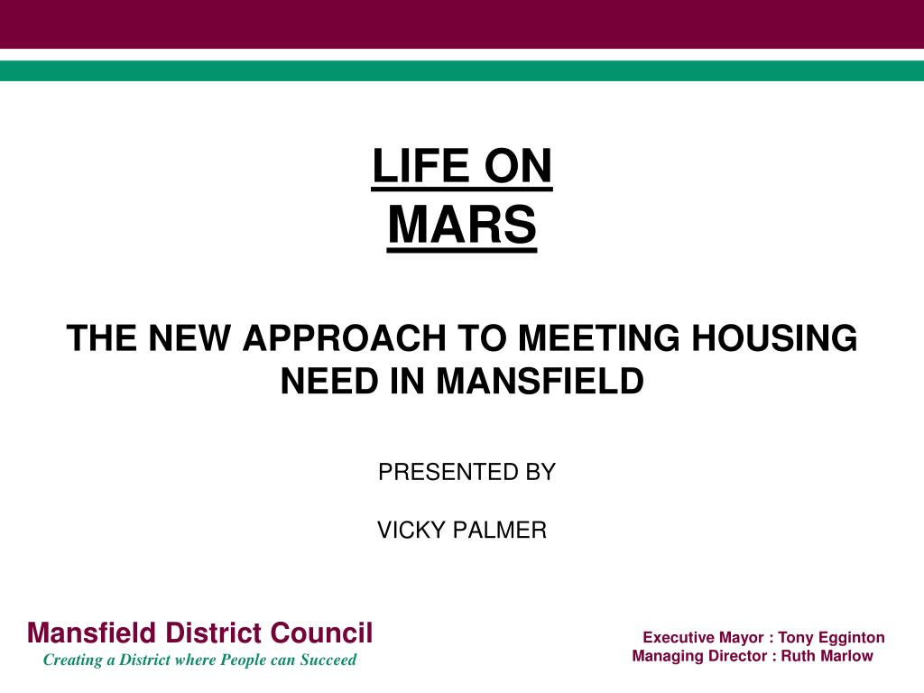 life on mars the new approach to meeting housing need in mansfield presented by vicky palmer l.