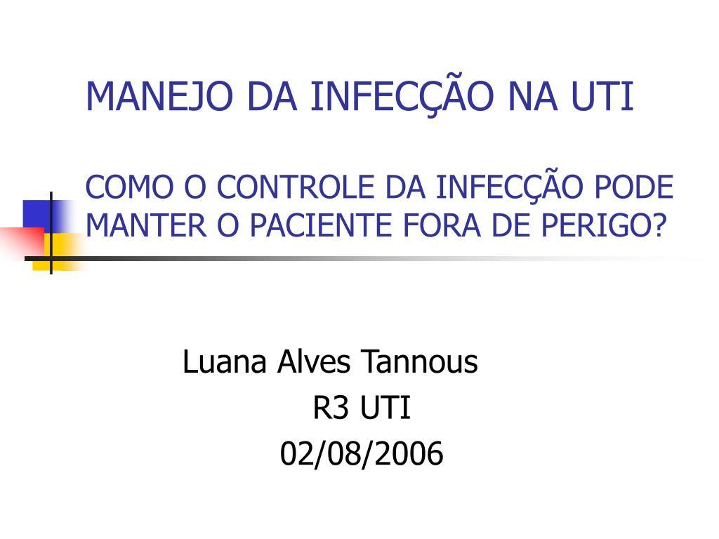 manejo da infec o na uti como o controle da infec o pode manter o paciente fora de perigo l.