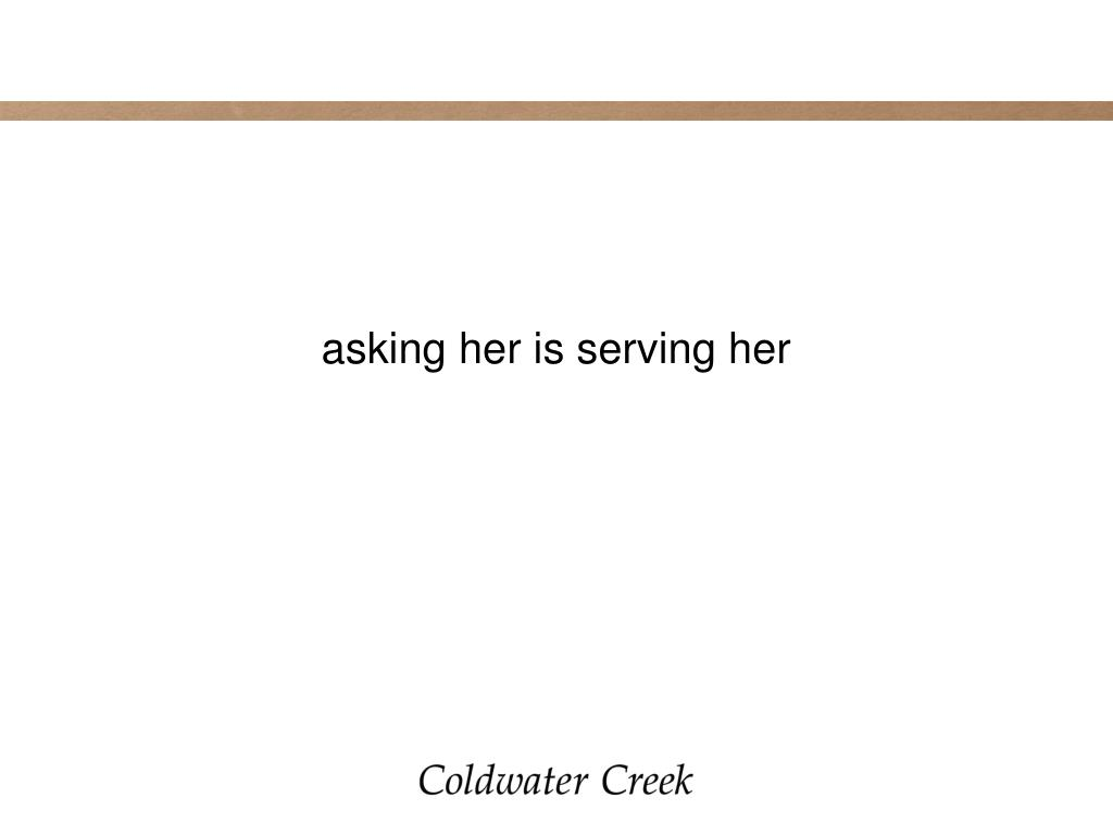 asking her is serving her