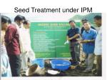 seed treatment under ipm