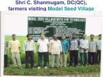 shri c shanmugam dc qc farmers visiting model seed village
