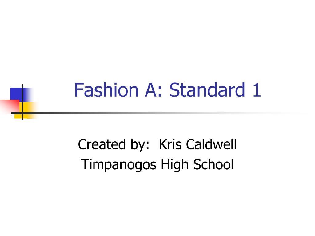 Fashion A: Standard 1