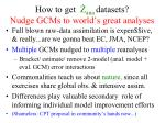 how to get ana datasets nudge gcms to world s great analyses