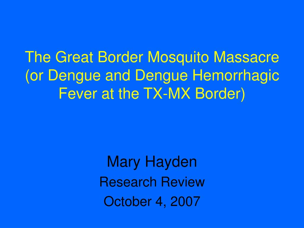 the great border mosquito massacre or dengue and dengue hemorrhagic fever at the tx mx border l.