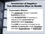 inventories of supplies two alternative ways to handle