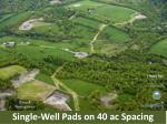 single well pads on 40 ac spacing