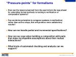pressure points for formalisms