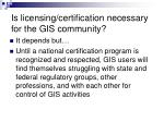 is licensing certification necessary for the gis community