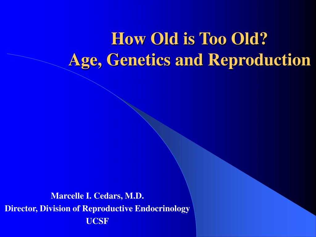 how old is too old age genetics and reproduction l.