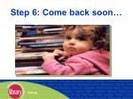 step 6 come back soon