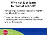 why not just learn to read at school