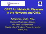 crrt for metabolic diseases in the newborn and child
